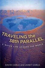Traveling the 38th Parallel: A Water Line around the World: By Carle, David, ...