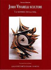 VIVARELLI - Ferretti Veronica, Jorio Vivarelli scultore. La materia della vita