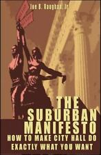 The Suburban Manifesto : How to Make City Hall Do Exactly What You Want by...