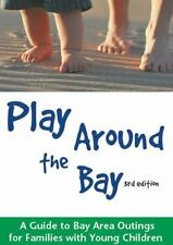 Play Around the Bay: A Guide to Bay Area Outings for Families with Young Childr