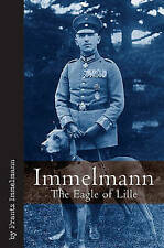 Immelmann: The Eagle of Lille by Frantz Immelmann (Hardback, 2009)