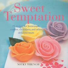 Sweet Temptation: 25 Recipes for Homemade Candies, Chocolates, and Other Delicio