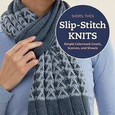 Slip-Stitch Knits: Simple Colorwork Cowls, Scarves, and Shawls by Sheryl Thies