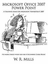 Microsoft Office 2007 Power Point : A training book for Microsoft PowerPoint...