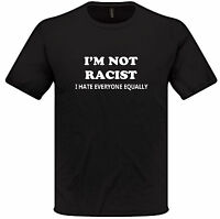 I'm Not Racist T Shirt S-XXL present gift funny joke humour mens womens