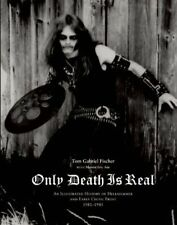 Only Death Is Real : An Illustrated History of Hellhammer and Early Celtic...