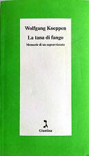 WOLFGANG KOEPPEN LA TANA DI FANGO MEMORIE DI UN SOPRAVVISSUTO GIUNTINA 2002