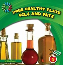 Your Healthy Plate, Oils and Fats (21st Century Basic Skills Library)