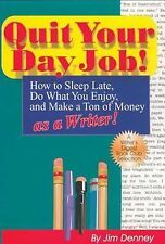 Quit Your Day Job! : How to Sleep Late, Do What You Enjoy, and Make a Ton of...