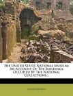 The United States National Museum: An Account Of The Buildings Occupied By The N