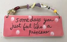 "Girls Ceramic Wall Plaque - ""Some Days You Feel Like a Princess"""