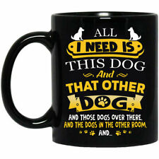 All I Need Is This Dog And That Other Dog Ceramic Coffee Mug 11,15 Oz