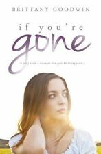 If You're Gone by Brittany Goodwin (2016, Paperback)