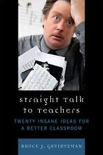 Straight Talk To Teachers: Twenty Insane Ideas For A Better Classroom: By Bru...