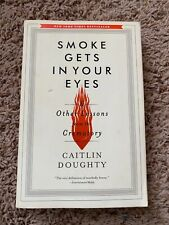 Smoke Gets in Your Eyes : And Other Lessons from the Crematory by Caitlin.