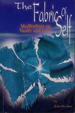 HEALING ARTS THE FABRIC OF SELF MEDITATIONS ON VANITY & LOVE JOHN MCAFEE