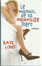 KATE LONG LE MANUEL DE LA MAUVAISE MERE