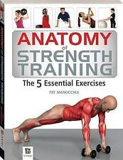 Anatomy Of Strength Training: The 5 Essential Exercises by Pat Manocchia...