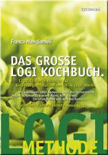 Das große LOGI Kochbuch. 120 raffinierte Rezepte zur Ernährungsrevolution von D.