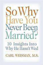NEW So Why Have You Never Been Married?: 10 Insights Into Why He Hasn't Wed