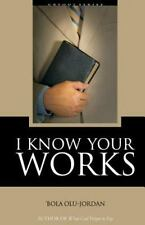 I Know Your Works by 'Bola Olu-Jordan (2013, Paperback)