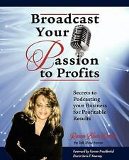 Broadcast Your Passion to Profits! by Carolyn Sheltraw and Raven Blair Davis...