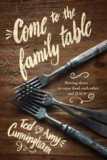 Come to the Family Table : Slowing down to Enjoy Food, Each Other, and Jesus by