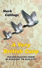 A Very British Coop: Pigeon Racing From Blackpool to Sun City,Mark Collings