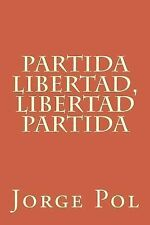 Partida Libertad, Libertad Partida by Jorge Pol (2014, Paperback)