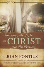 Following the Light of Christ Into His Presence: By John M Pontius