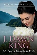 Mr. Darcy's Mail-Order Bride: a Pride and Prejudice Variation by J. Dawn King...