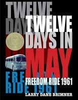 Twelve Days in May : Freedom Ride 1961, Hardcover by Brimner, Larry Dane, ISB...