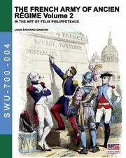 The French Army of Ancien Regime Vol. 2 : In the Art of Felix Philippoteaux...