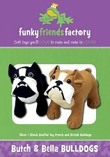 BUTCH & BELLA BULLDOGS SOFT TOY SEWING PATTERN, From Funky Friends Factory NEW