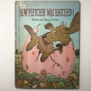 How Fletcher Was Hatched by Wende and Harry Devlin 1969 Parents Magazine Press
