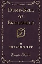 Dumb-Bell of Brookfield (Classic Reprint) by John Taintor Foote (2015,...