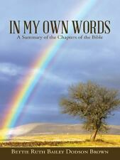 In My Own Words : A Summary of the Chapters of the Bible by Bettie Ruth...