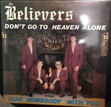 THE BELIEVERS Don't Go To Heaven Alone SEALED LP Private Press Gospel Truth