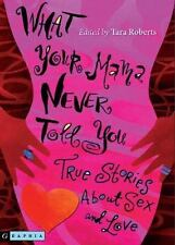 What Your Mama Never Told You: True Stories about Sex and Love (Paperback or Sof