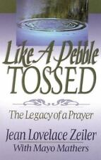 Like a Pebble Tossed : The Legacy of a Prayer by Mayo Mathers and Jean Lovelace