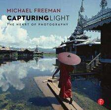 Capturing Light : The Heart of Photography by Michael Freeman (2014, Paperback)