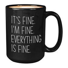 Funny Humor Novelty It's Fine I'm Fine Everything's Funny White Coffee Mug 2021