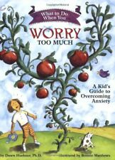 What to Do When You Worry Too Much: A Kids Guide