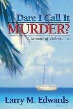 NEW Dare I Call It Murder?: A Memoir of Violent Loss by Larry M. Edwards