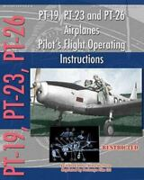 PT-19, PT-23 and PT-26 Airplanes Pilot's Flight Operating Instructions, ISBN ...
