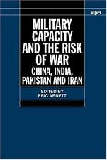 Military Capacity and the Risk of War : China, India, Pakistan and Iran...