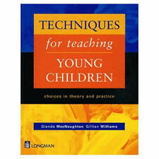 Techniques for Teaching Young Children: Choices in Theory and Practice by Macna