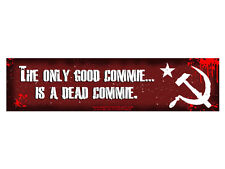 The only good commie is a dead commie. (Bumper Sticker)