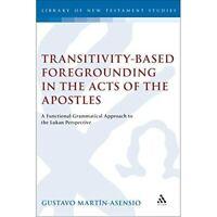 Transitivity-Based Foregrounding Acts Apostles Gustavo Martin-Ase… 9781841271644