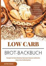 Low Carb Brot-Backbuch Rezepte für Brote Brötchen Semmeln Gewürze Aufstriche